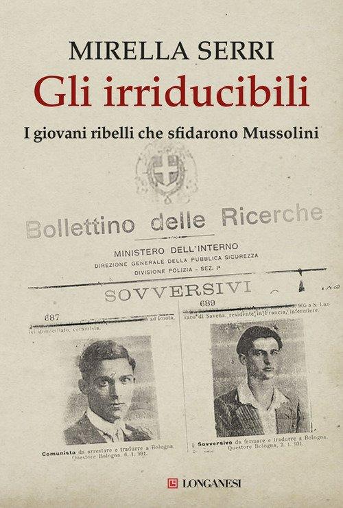 Gli irriducibili. I giovani ribelli che sfidarono Mussolini