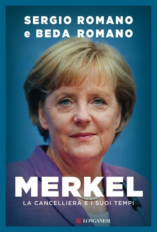 Merkel. La cancelliera e i suoi tempi