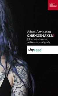Changemaker? Il futuro operoso dell'economia digitale