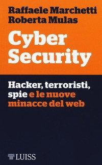 Cyber security. Hacker, terroristi, spie e le nuove minacce del web