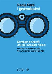 I generalissimi. Strategie e segreti dei top manager italiani