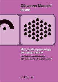 Icone. Mito, storie e personaggi del design italiano
