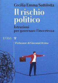 Il rischio politico. Istruzioni per governare l'incertezza