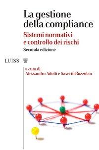 La gestione della compliance. Sistemi normativi e controllo dei rischi
