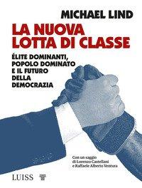 La nuova lotta di classe. Élite dominanti, popolo dominato e il futuro della democrazia