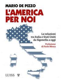L'America per noi. Le relazioni tra Italia e Stati Uniti da Sigonella a oggi