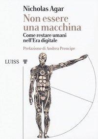 Non essere una macchina. Come restare umani nell'era digitale