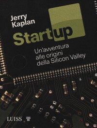 Startup. Un'avventura alle origini della Silicon Valley