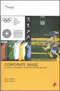 Corporate image. Un secolo d'immagine coordinata dall'AEG alla Nike