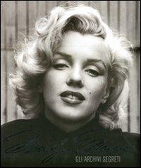 Marilyn Monroe. Gli archivi segreti