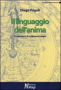 Il linguaggio dell'anima. Fondamenti di ecobiopsicologia