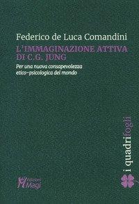 L'immaginazione attiva di C.G. Jung. Per una nuova consapevolezza etico-psicologica del mondo