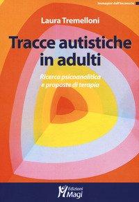 Tracce autistiche in adulti. Ricerca psicoanalitica e proposte di terapia