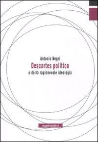 Descartes politico o della ragionevole ideologia