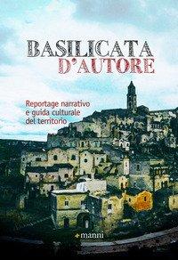 Basilicata d'autore. Reportage narrativo e guida culturale del territorio