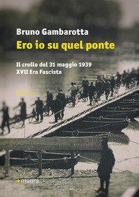 Ero io su quel ponte. Il crollo del 31 maggio del 1939. XVII era fascista