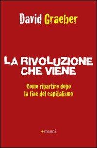 La rivoluzione che viene. Come ripartire dopo la fine del capitalismo