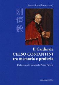 Il cardinale Celso Costantini tra memoria e profezia