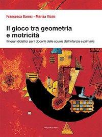 Il gioco tra geometria e motricità. Itinerari didattici per i docenti delle scuole dell'infanzia e primaria