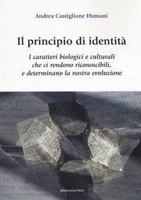 Il principio di identità. I caratteri biologici e culturali che ci rendono riconoscibili e determinano la nostra evoluzione