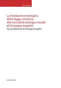 La Fondazione teologica della legge canonica alla luce della teologia morale di Giuseppe Angelini