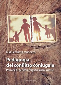 Pedagogia del conflitto coniugale. Percorsi di genitori e figli fra crisi e risorse