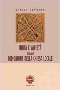 Unita` E Varieta` Nella Comunione Della Chiesa Locale. Riflessioni Ecclesiologiche E Canonistiche