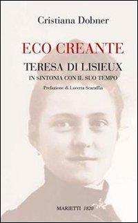 Eco creante. Teresa di Lisieux in sintonia con il suo tempo