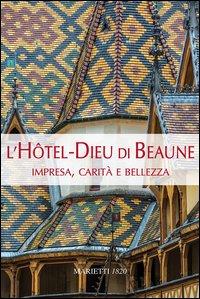 L'Hotel-Dieu di Beaune. Impresa, carità e bellezza