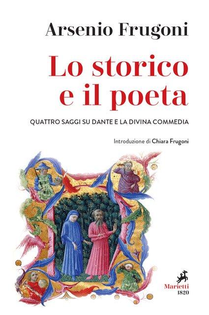 Lo storico e il poeta. Quattro saggi su Dante e la Divina Commedia
