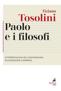 Paolo e i filosofi. Interpretazioni del cristianesimo da Heidegger a Derrida
