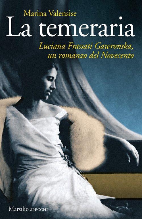 La temeraria. Luciana Frassati Gawronska, un romanzo del Novecento