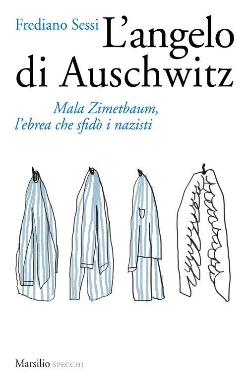 L'angelo di Auschwitz. Mala Zimetbaum, l'ebrea che sfidò i nazisti
