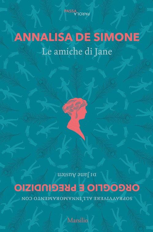 Le amiche di Jane. Sopravvivere all'innamoramento con «Orgoglio e pregiudizio» di Jane Austen