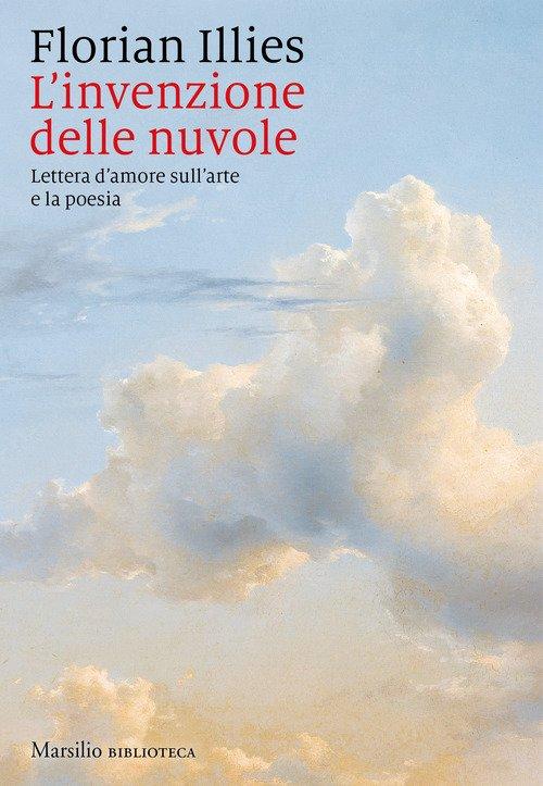 L'invenzione delle nuvole. Lettera d'amore sull'arte e la poesia