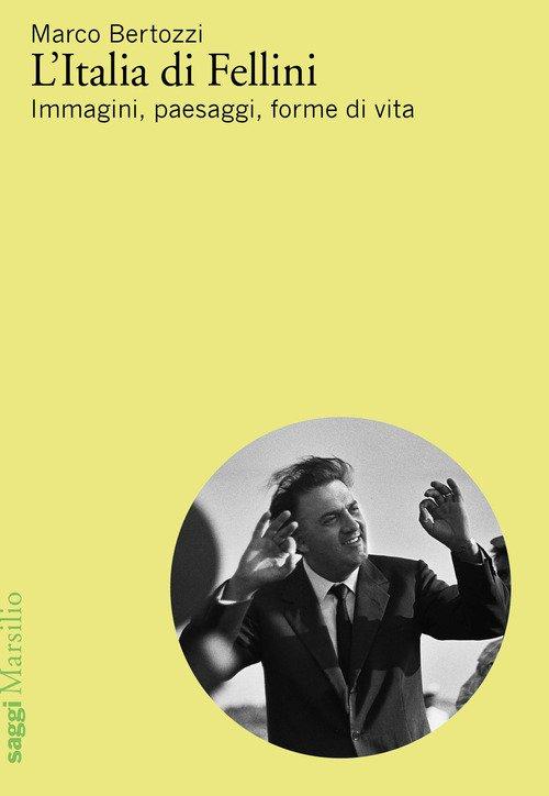 L'Italia di Fellini. Immagini, paesaggi, forme di vita