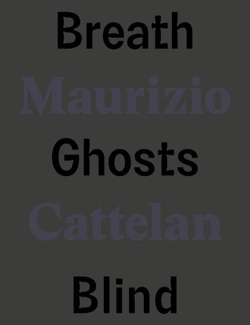 Maurizio Cattelan. Breath ghosts blind. Ediz. italiana e inglese