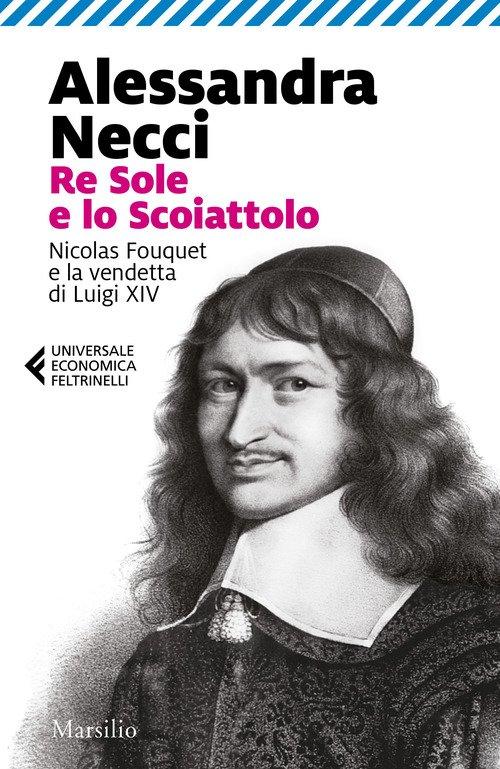 Re Sole e lo Scoiattolo. Nicolas Fouquet e la vendetta di Luigi XIV