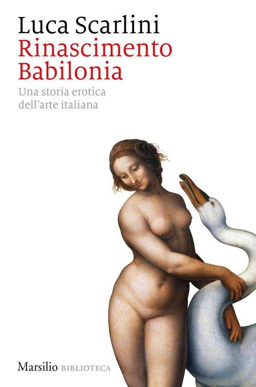 Rinascimento Babilonia. Una storia erotica dell'arte italiana