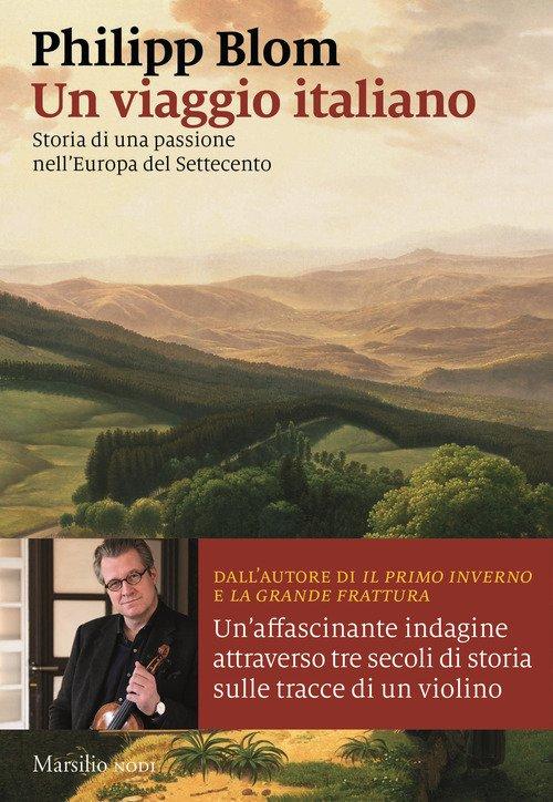 Un viaggio italiano. Storia di una passione nell'Europa del Settecento