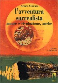 Avventura Surrealista. Amore E Rivoluzione, Anche (l`)