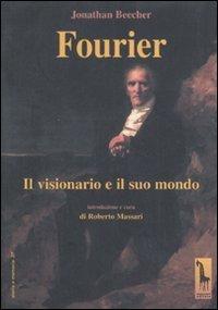 Fourier. Il Visionario E Il Suo Mondo