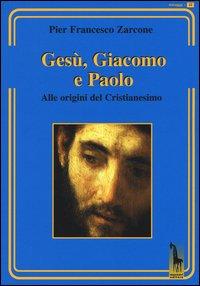 Gesù, Giacomo e Paolo. Alle origini del cristianesimo
