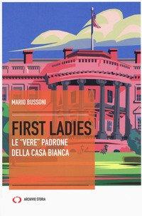 First ladies. Le «vere» padrone della Casa bianca
