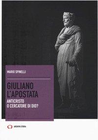 Giuliano l'Apostata. Anticristo o cercatore di Dio?