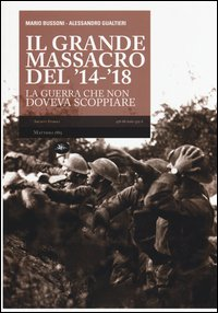 Il grande massacro del '14-'18. La guerra che non doveva scoppiare