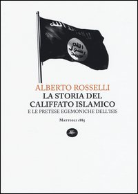 La storia del califfato islamico e le pretese egemoniche dell'Isis