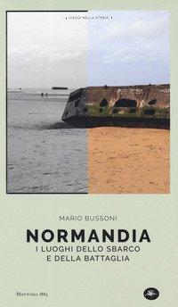 Normandia. I luoghi dello sbarco e della battaglia