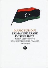 Primavere arabe e crisi libica. Motivi e prospettive del coinvolgimento italiano