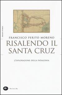 Risalendo il Santa Cruz. L'esplorazione della Patagonia